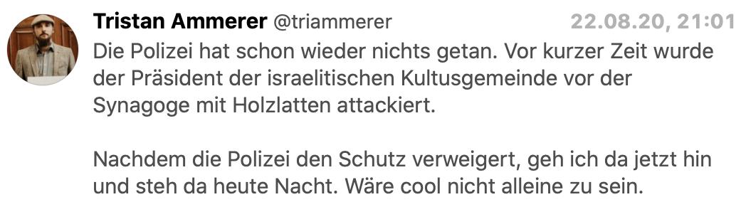 """Tristan Ammerer am 22.8., 21h via Twitter: """"Nachdem die Polizei den Schutz verweigert, geh ich jetzt da hin und steh da heute Nacht. Wäre cool nicht alleine zu sein."""""""
