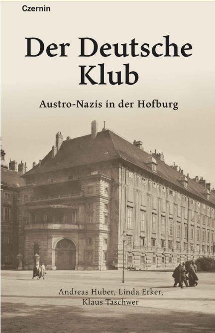 Cover Andreas Huber, Linda Erker, Klaus Taschwer, Der Deutsche Klub. Austro-Nazis in der Hofburg. Czernin-Verlag, Wien 2020