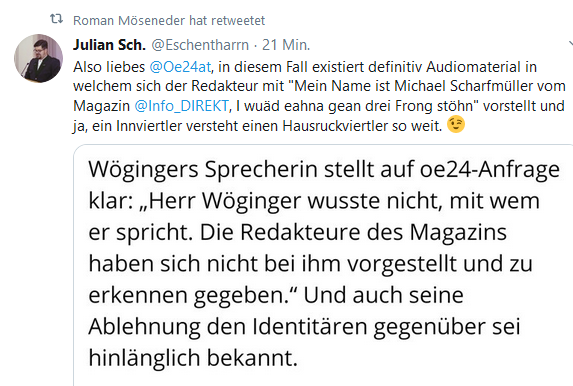 """Julian Schernthaner (""""Tagesstimme""""): """"Also liebes @Oe24at, in diesem Fall existiert definitiv Audiomaterial in welchem sich der Redakteur mit """"Mein Name ist Michael Scharfmüller vom Magazin @Info_DIREKT, I wuäd eahna gean drei Frong stöhn"""" vorstellt und ja, ein Innviertler versteht einen Hausruckviertler so weit."""""""