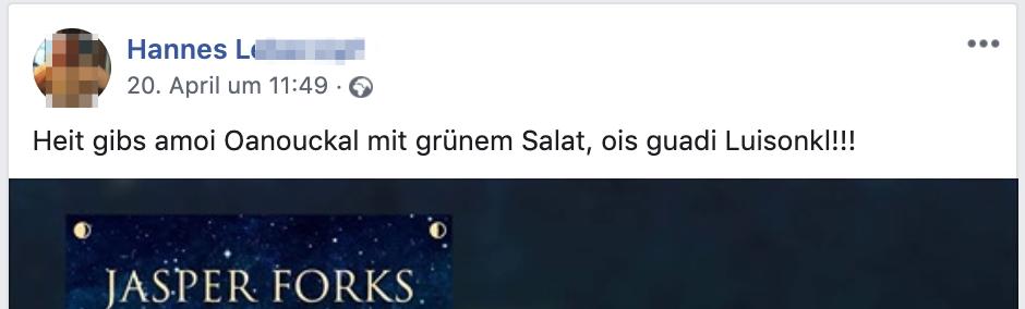 """Hannes L.: """"Heit gibs amoi Oanouckal mit grünem Salat, ois guadi Luisonkl!!!"""""""