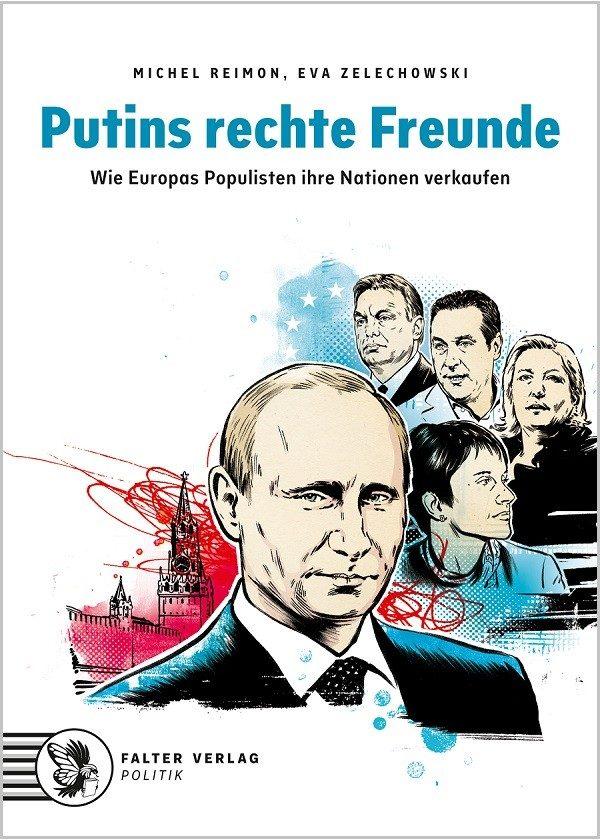 Putins rechte Freunde. Wie Europas Populisten ihre Nationen verkaufen. Von Michel Reimon, Eva Zelechowski. (Falter Verlag)