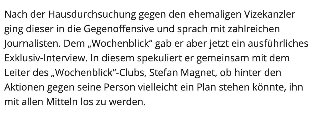 """Strache mit Magnet im Wochenblick, wo er """"nicht spekulieren"""" will: """"In diesem spekuliert er gemeinsam mit dem Leiter des """"Wochenblick""""-Clubs, Stefan Magnet, ob hinter den Aktionen gegen seine Person vielleicht ein Plan stehen könnte, ihn mit allen Mitteln los zu werden."""""""