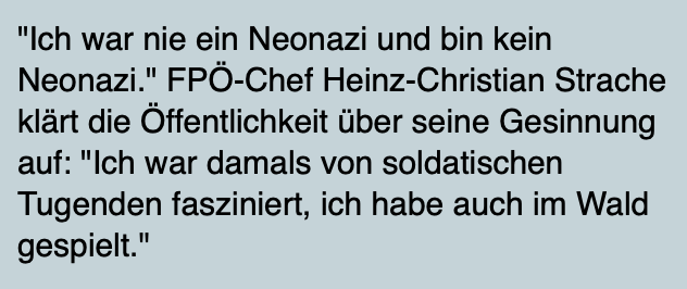 Strache 2007 (https://derstandard.at/2752656/Zitate-der-Woche--Ich-war-nie-ein-Neonazi-und-bin-kein-Neonazi?_slide=1)