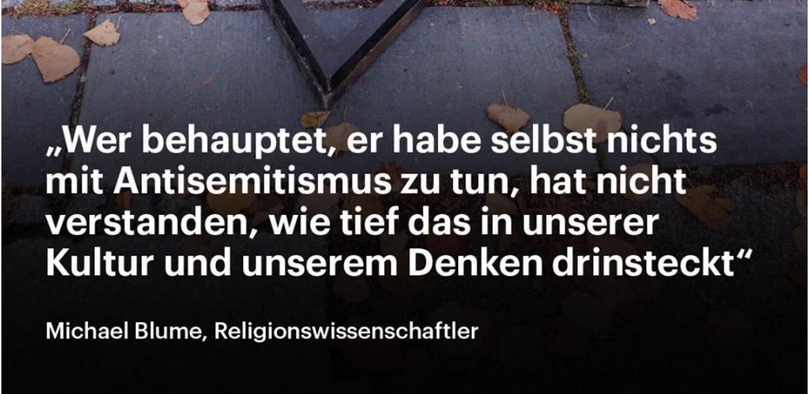 """""""Wer behauptet, er habe selbst nichts mit Antisemitismus zu tun, der hat gar nicht verstanden, wie tief das in unserer Kultur drinsteckt und unserem Denken drinsteckt."""" (Michael Blume via scilogs.spektrum.de)"""